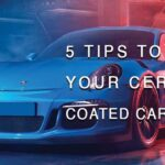 5 TIPS TO KEEP YOUR CERAMIC COATED CAR CLEAN