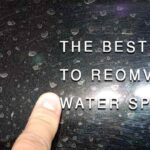 The Best Ways To Remove Water Spots